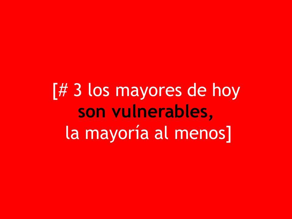 [# 3 los mayores de hoy son vulnerables, la mayoría al menos]